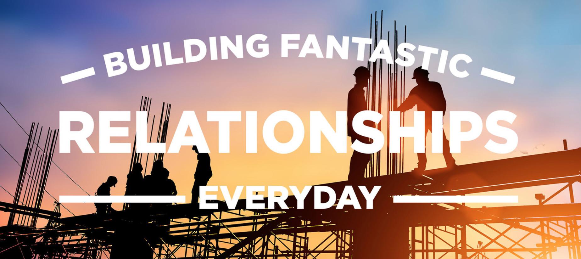 Building Fantastic Relationships Everyday