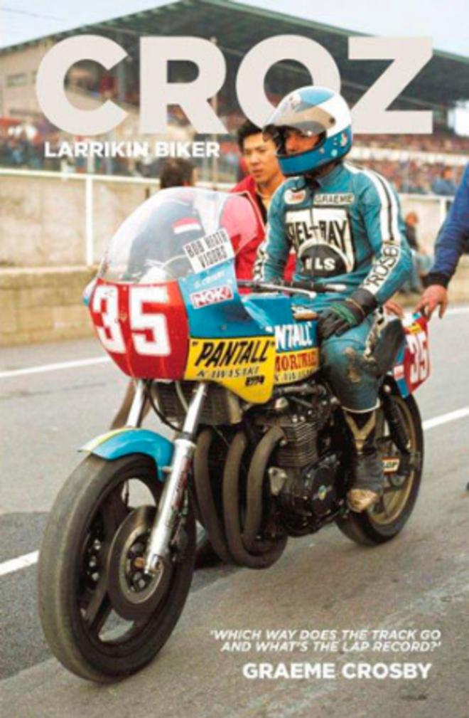 "Croz - Larrikin Biker, Autobiography written by ""'Croz"" image 0"