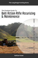 The Practical Guide To Bolt Action Rifle Accurizing And Maintenance (Paperback)