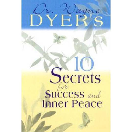 10 Secrets for Success and Inner Peace by Dr. Wayne Dyer