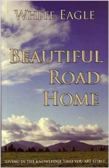 Beautiful Road Home: Living in the Knowledge That You Are Spirit by white Eagle