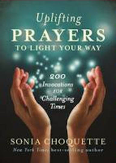 Uplifting Prayers to Light Your Way 200 invocations for Challenging Times