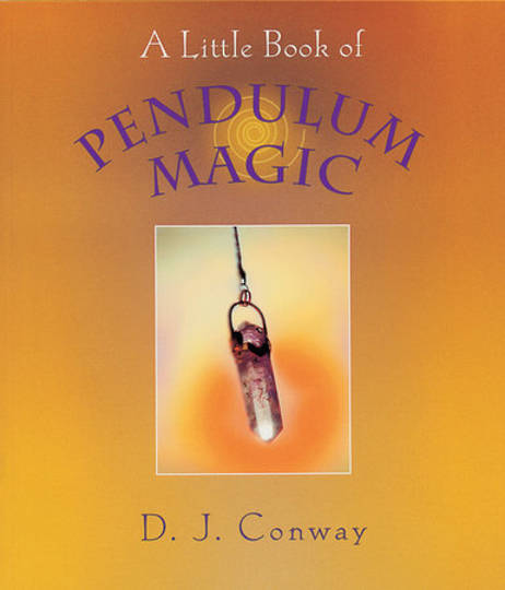 A Little Book of Pendulum Magic by D.J Conway