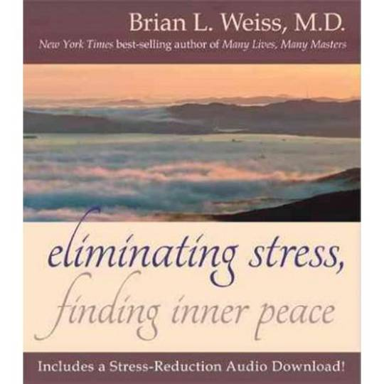 Eliminating Stress, Finding Inner Peace  by M.D. Brian L. Weiss
