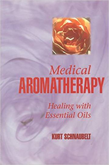 Medical Aromatherapy: Healing with Essential Oils: Kurt Schnaubelt