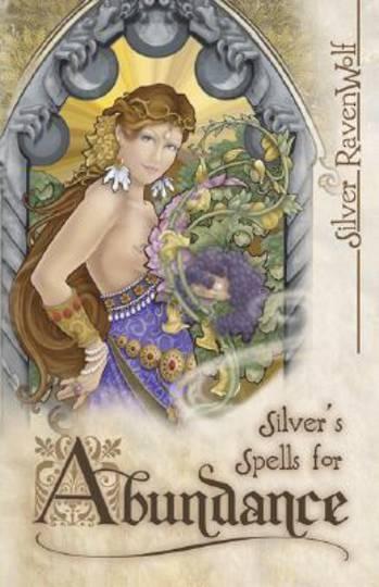 Silver's Spells for Abundance by Silver RavenWolf