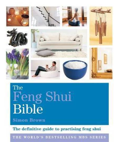 The Feng Shui Bible by Simon G Brown