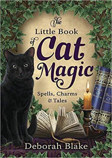 The Little Book of Cat Magic: Spells, Charms & Tales: Deborah Blake