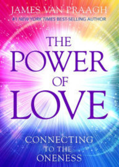 The Power of Love: Connecting to the Oneness By James Van Praagh