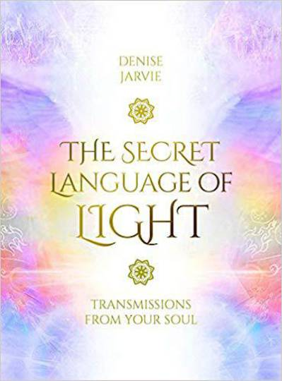 The Secret Language of Light Oracle Transmissions from your Soul by  Denise Jarvie