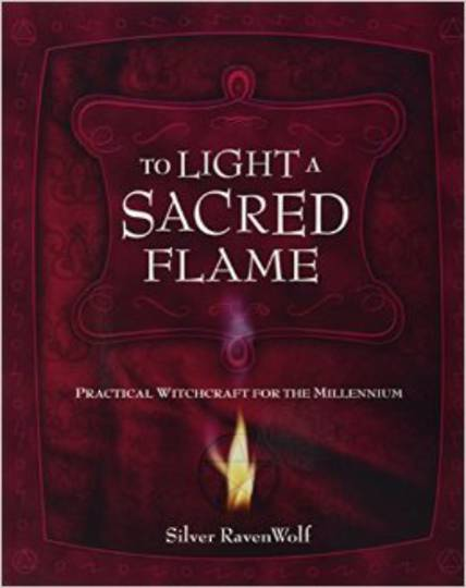 To Light a Sacred Flame by Silver RavenWolf
