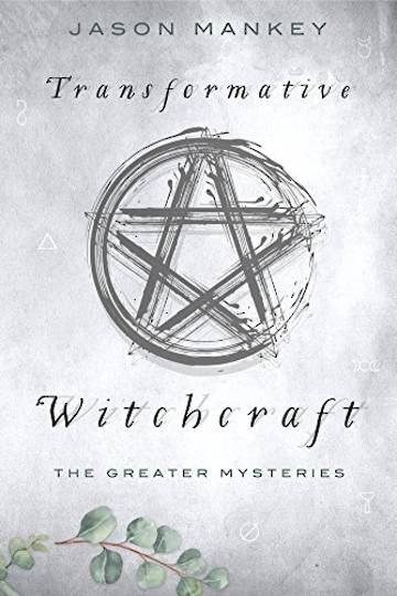 Transformative Witchcraft: The Greater Mysteries by Jason Mankey
