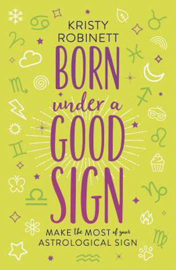 Born Under a Good Sign.  Make the Most of Your Astrological Sign