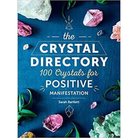 CRYSTAL DIRECTORY, 100 CRYSTALS FOR POSITIVE MANIFESTATION BY SARAH BARTLETT