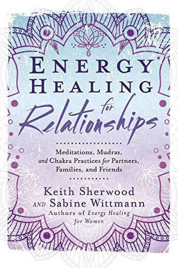 Energy Healing for Relationships by Keith Sherwood and Sabine Wittmann