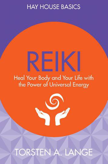 Hay House Basics: Reiki : Heal Your Body and Your Life with the Power of Reiki