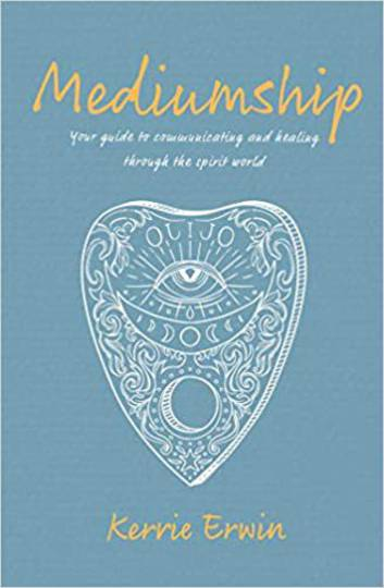 Mediumship: Your Guide to Connect, Communicate, and Heal Through the Spirit World