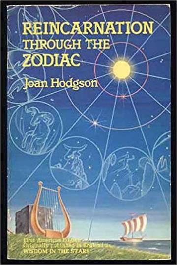 Reincarnation Through the Zodiac By Joan Hodgson