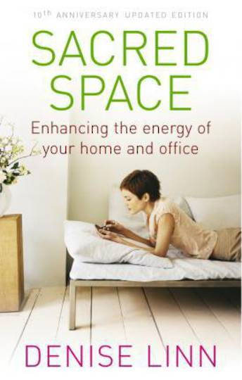 Sacred Space : Enhancing the Energy of Your Home and Office by Denise Linn