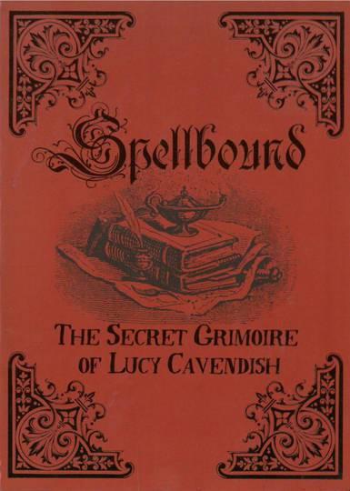 Spellbound : The Secret Grimoire of Lucy Cavendish