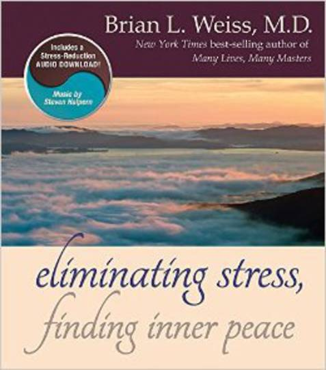 Elimating Stress and Finding Inner Peace by Brian Weiss