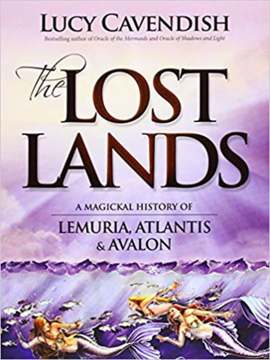The Lost Lands: A Magickal History of Lemuria, Atlantis & Avalon · Lucy Cavendish