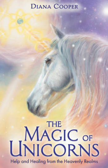 The Magic of Unicorns by Diana Cooper