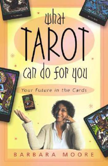 What Tarot Can Do for You: Your Future in the Cards by Barbara Moore