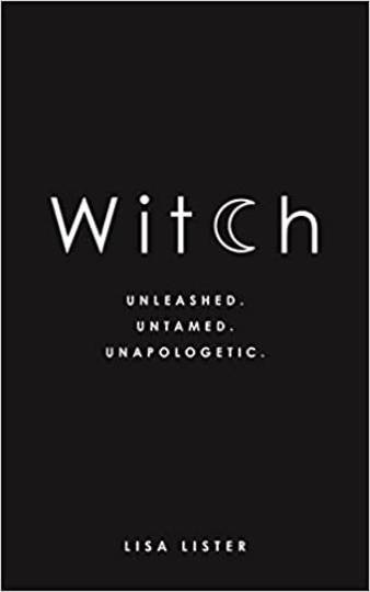 Witch, Unleashed. Untamed. Unapologetic