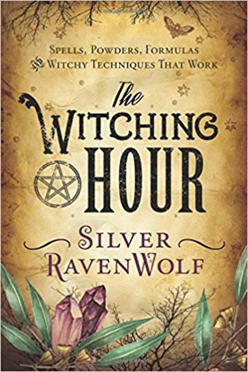 The Witching Hour: Spells, Powders, Formulas, and Witchy Techniques that Work by Silver RavenWolf:
