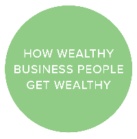 How wealthy business people get wealthy
