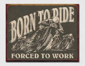 Tin Sign Born to Ride Forced to Work