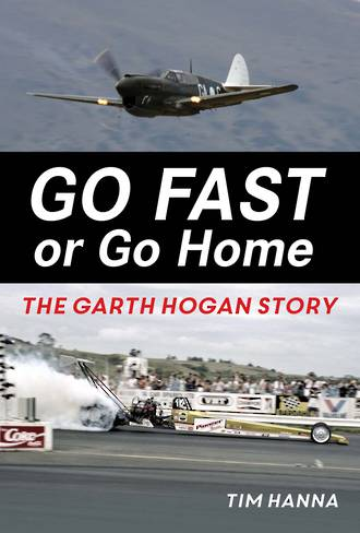 Book: Go Fast Or Go Home by Garth Hogan. Signed Copy Freight Free