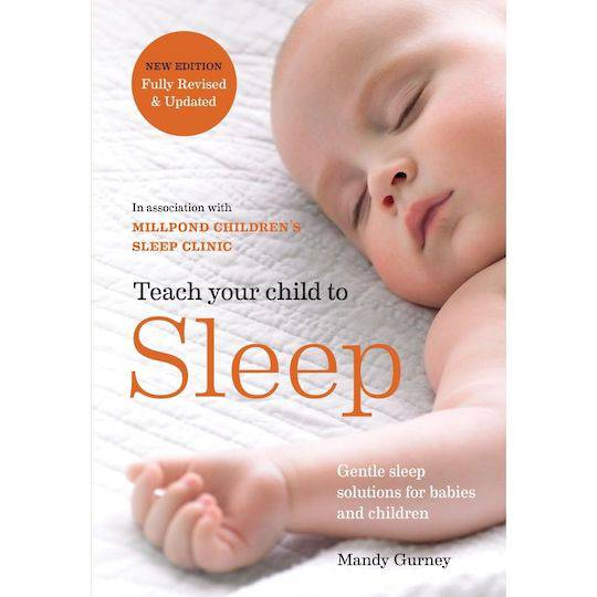 Teach Your Child To Sleep by Mandy Gurney & Millpond Children's Sleep Clinic