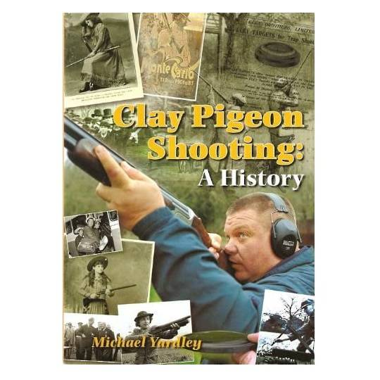 Clay Pigeon Shooting : A History by Michael Yardley