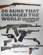 50 Guns That Changed The World By Robert Sadowski