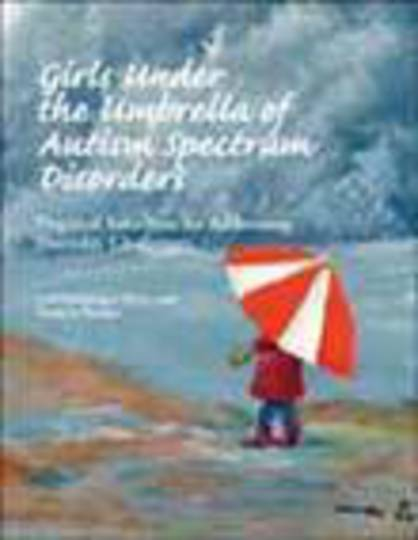 Girls under the Umbrella of Autism Spectrum Disorder: Practical Solutions for Addressing Everyday Challenges