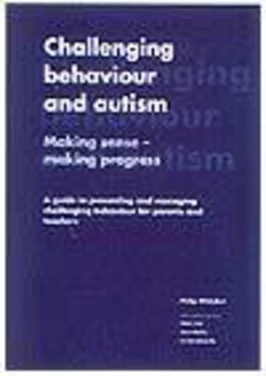 Challenging Behaviour and Autism: Making Sense - Making Progress