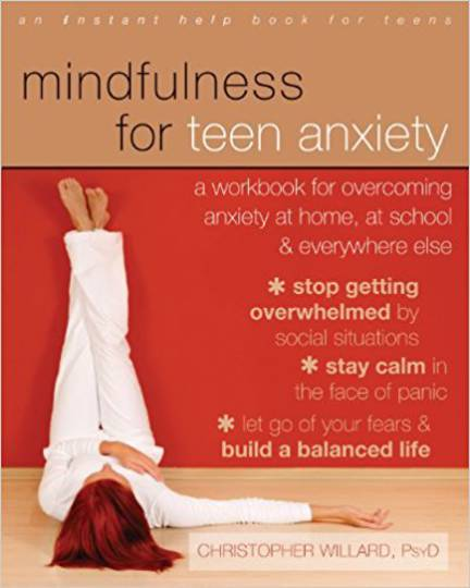 Mindfulness for Teen Anxiety: A Workbook for Overcoming Anxiety at Home, at School, and Everywhere Else (An Instant Help Book fo