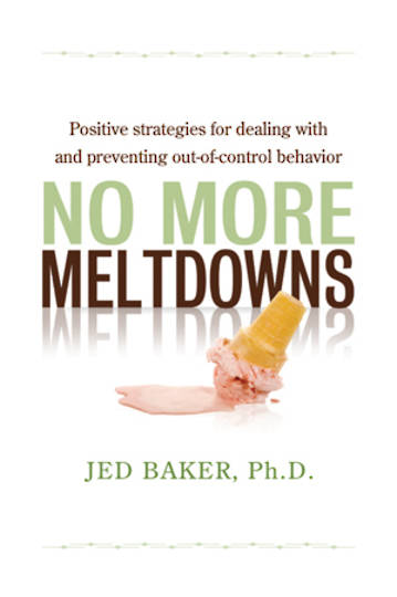 No More Meltdowns - Positive Strategies for Managing and Preventing Out-Of-Control Behavior