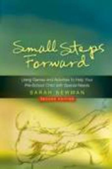 Small Steps Forward: Using Games and Activities to Help Your Pre-School Child with Special Needs 2ed
