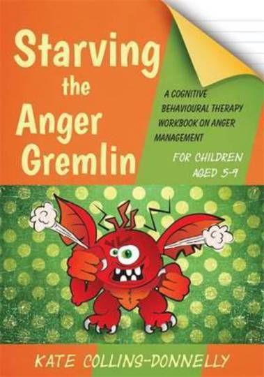 Starving the Anger Gremlin for Children Aged 5-9 : A Cognitive Behavioural Therapy Workbook on Anger Management