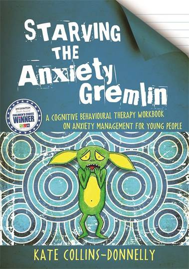 Starving the Anxiety Gremlin: A Cognitive Behavioural Therapy Workbook