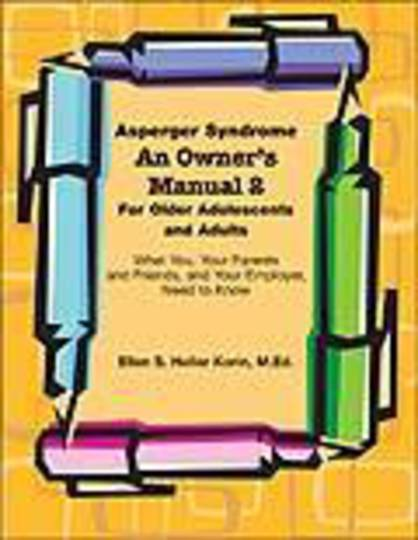 Asperger Syndrome: An Owner's Manual 2 For Older Adolescents and Adults: What You, Your Parents and Friends, and Your Employer,