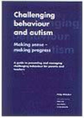 Challenging Behaviour and Autism: Making Sense - Making Progress