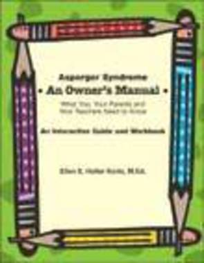Asperger Syndrome: An Owner's Manual; What You, Your Parents, and Your Teachers Need to Know