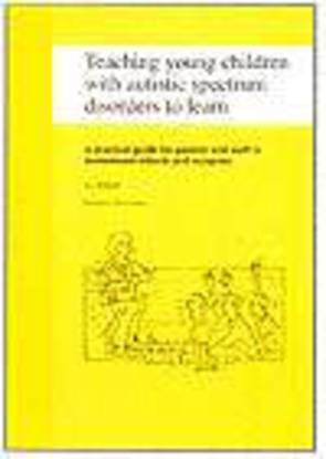 Teaching Young Children with Autistic Spectrum Disorders to Learn - A Practical Guide for Parents and Staff in Mainstream School