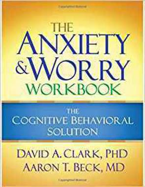 The Anxiety and Worry Workbook: The Cognitive Behavioral Solution 1st Edition
