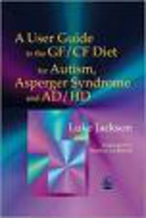 User Guide to the GF/CF Diet for Autism, Asperger Syndrome and AD/HD