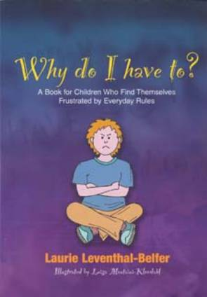 Why Do I Have To? A Book for Children Who Find Themselves Frustrated by Everyday Rules